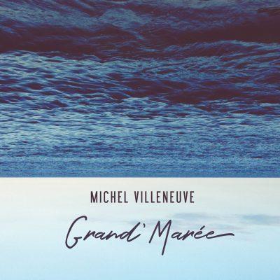 Michel Villeneuve - Grand' Marée (Pochette) - 1440 x 1440